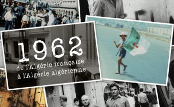 1962, de l'Algérie française à l'Algérie algérienne.