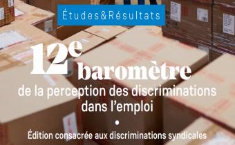 12e baromètre des discriminations dans l'emploi en raison d'une activité syndicale.