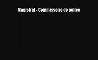 Magistrat - commissaire de police.